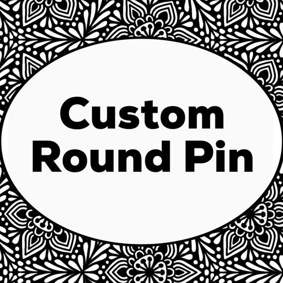 Custom Round Pin