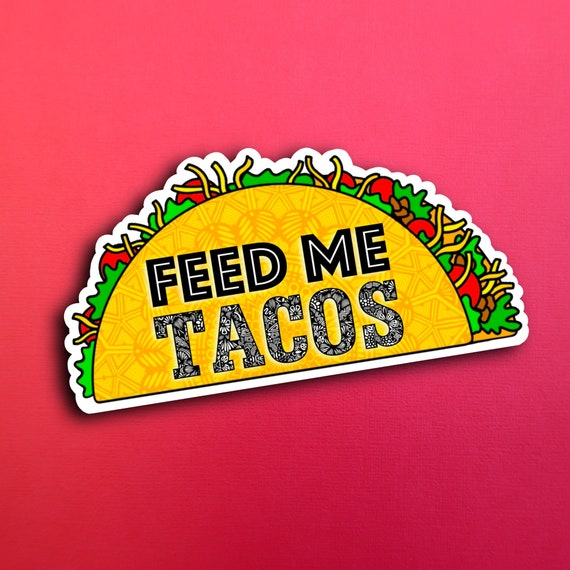 Feed Me Tacos Sticker (WATERPROOF)