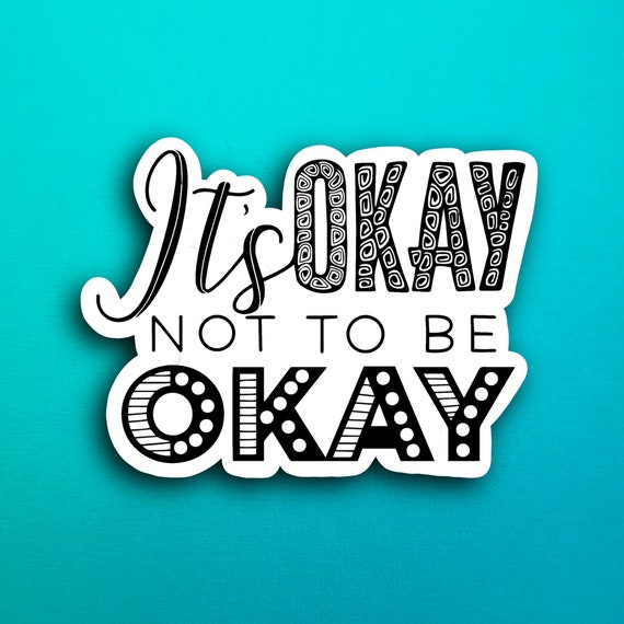 It's okay not to be okay Sticker (WATERPROOF)
