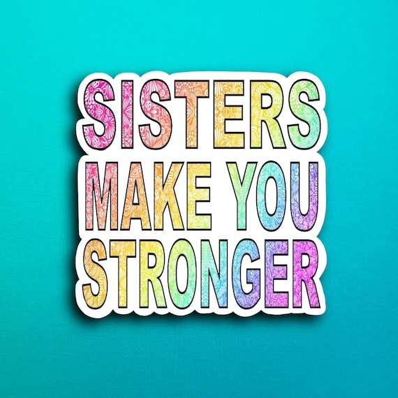 Sisters Make You Stronger Sticker (WATERPROOF)