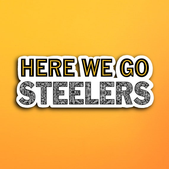 Here We Go Steelers Sticker (WATERPROOF)