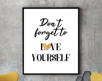 INSTANT DOWNLOAD, wall decor, home decor, Don't forget to Love yourself, Inspirational custom print, motivational print, gift idea, digital