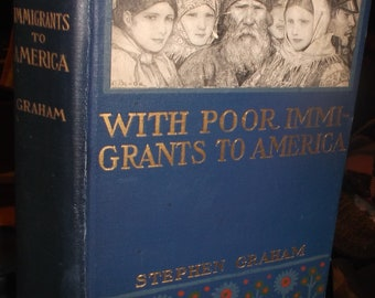 With Poor Immigrants to America  by Stephen Graham 1914 ed. hardback orig. photos~