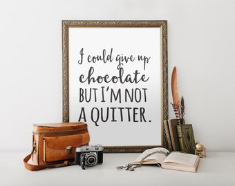 """I Could Give Up Chocolate Print, wall art quote, Trendy Print, poster quote, quote print, quote art, Wall Art, Typography, Quote, """"Print"""""""