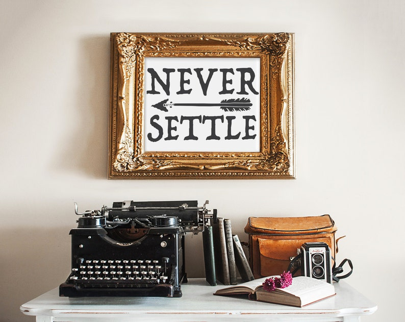 Never Settle Print wall art quotes quotes poster poster image 0