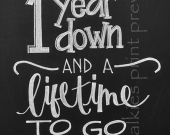 Chalkboard Print -8x10- 1 Year Down and a Lifetime to Go