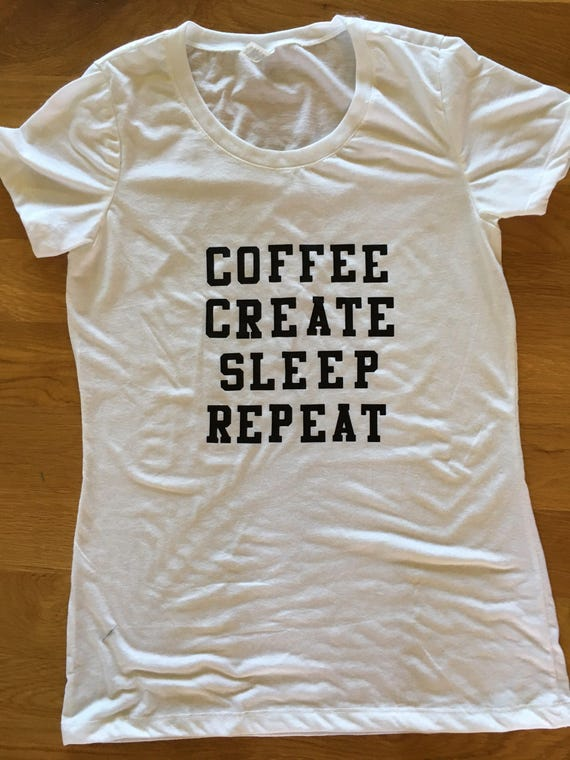 Coffee Create Sleep Repeat makers monogromatic graphic t shirt, coffee t shirt, creator maker t shirt, Mother's Day gift, need coffee shirt