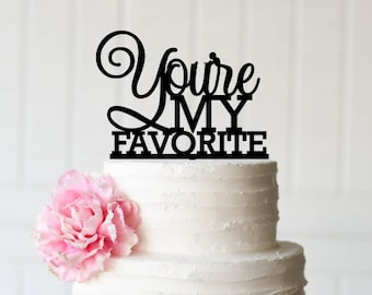 Wedding Cake Topper, You're My Favorite Wedding Cake Topper, Custom Cake Topper, Personalized Topper for Wedding Cake, Bridal Shower Topper