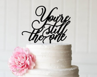 Anniversary Cake Topper - You're Still The One Cake Topper
