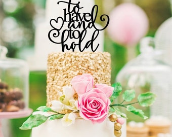 To Have and To Hold Wedding Cake Topper - Custom Cake Topper