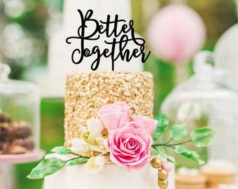 Better Together Cake Topper - Wedding Cake Topper