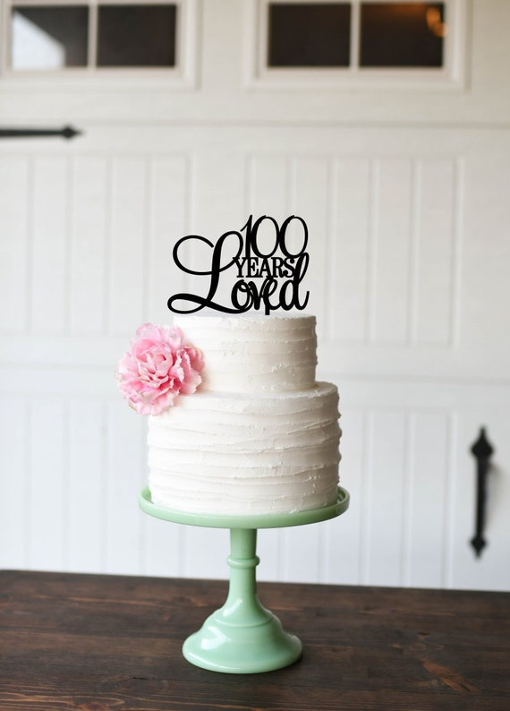 100th Birthday Cake Topper 100 Years Loved