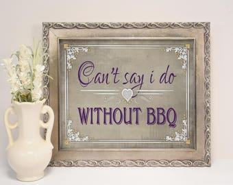BBQ Wedding Sign, Can't Say I Do without BBQ | PRINTABLE Wedding Signs, Barbeque Wedding Decor, Backyard Wedding Poster, Old Lace Collection
