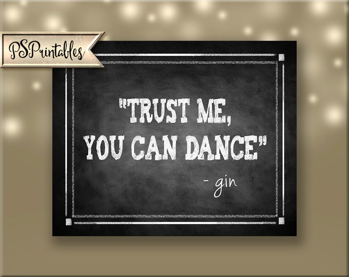 Trust Me You Can Dance - Gin Printable Chalkboard Bar Sign -  instant download digital file - DIY - Rustic Collection