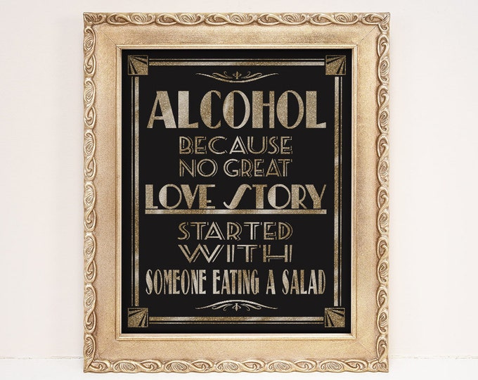 1920s Theme Bar Sign | PRINTABLE Wedding Sign, Alcohol, because No Great Love Story Started with a Salad, Black Gold Wedding, Roaring 20s