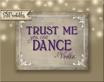 Printable Wedding Bar Sign - Trust me, you can dance - Vodka - DIY wedding printable - Instant Download - 4 sizes - Old Lace Collection