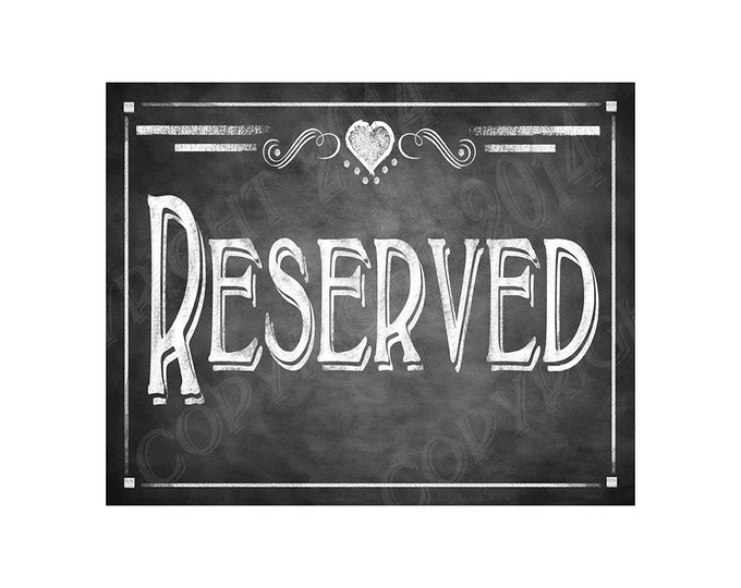 Chalkboard Style RESERVED signs - Rustic Collection - Print as many as you need 5x7 AND 8x10