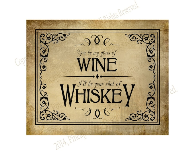 You be my Glass of Wine, I'll be your shot of whiskey - instant download PRINTABLE Wedding bar sign - DIY - Vintage Black Tie Collection