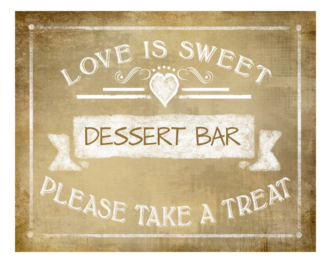 Love is sweet DESSERT BAR sign - 5x7, 8x10 or 11 x 14 - instant download digital file - Vintage Rustic Collection