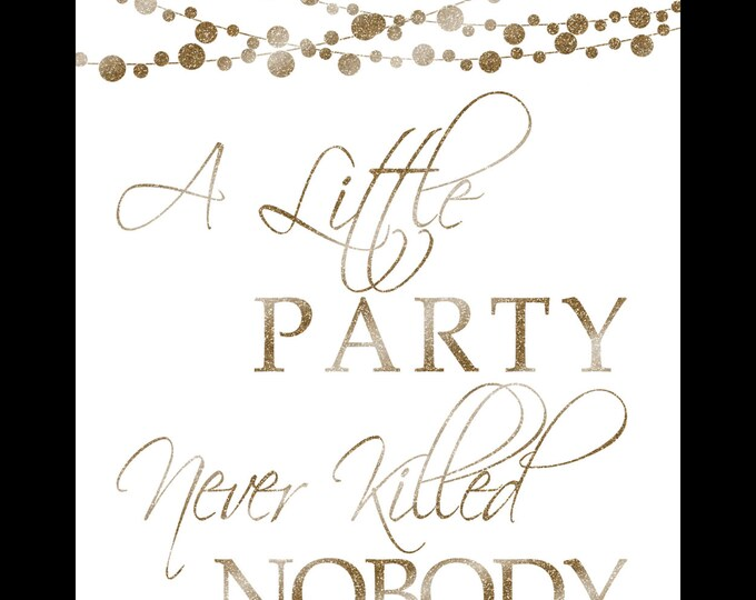 A Little Party Never Killed Nobody Sign | PRINTABLE Wedding Decor, wedding sign, Party Decorations, Gold White Decor, DIY Wedding Signage