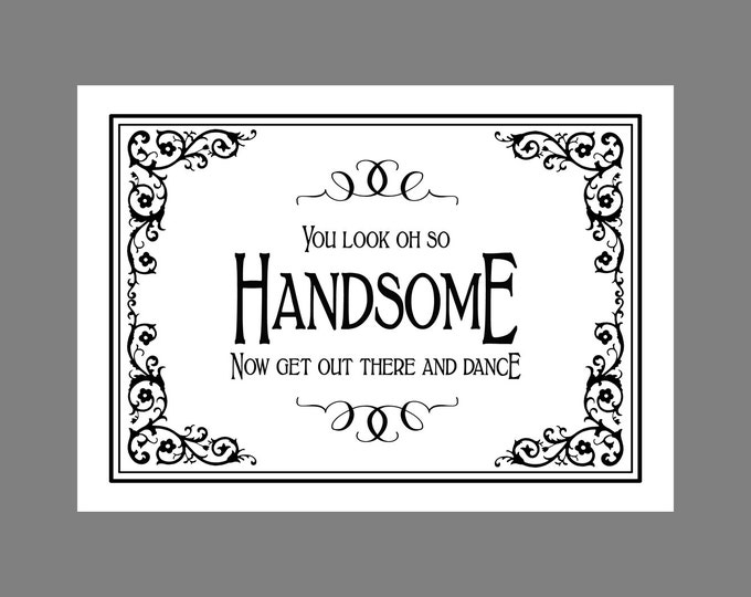 You Look OH SO Handsome-Now Get Out There and Dance- PRINTABLE Wedding sign  - Traditional Black Tie design - Black White Wedding