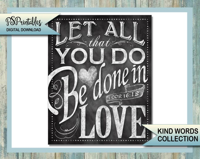 Printable Bible verse DIY Digital Instant Download 5 sizes - let all that you do be done in love - chalkboard art - bible verse - kind words