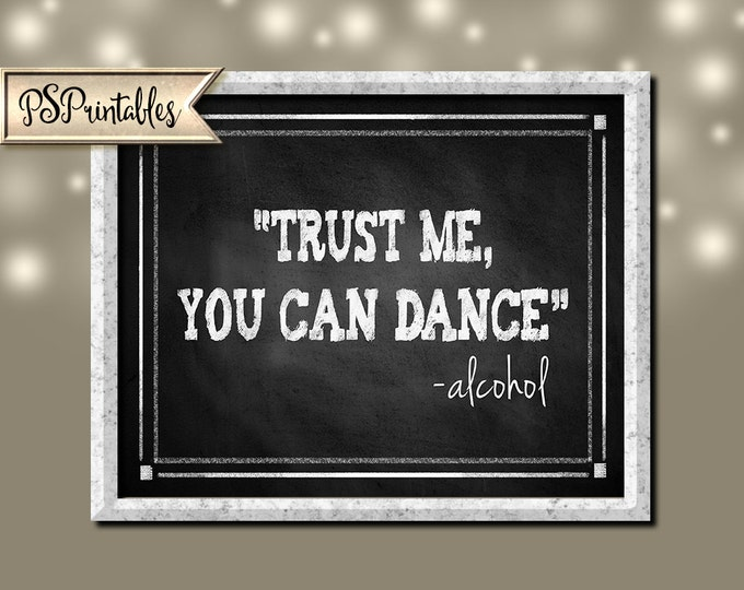 Trust Me You Can Dance - Alcohol Printable Chalkboard Bar Sign -  instant download digital file - DIY - Rustic Collection
