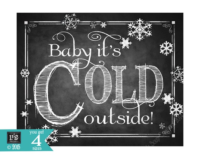 Baby its cold outside Printable Sign in Chalkboard design - instant download in 5x7, 8x10, 11x14 and 16x20 - perfect for hot cocoa bar