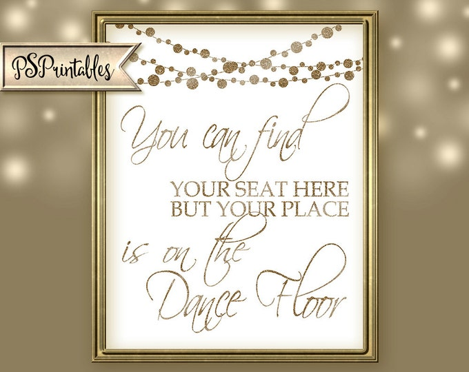 Find Your Seat Here Wedding Sign | PRINTABLE Wedding signage,  Your place is on the dance floor, Gold White Wedding, Elegant Wedding Decor