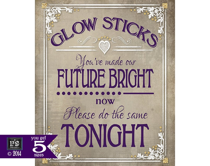 Printable Glow Stick Wedding or Party sign - You've made our future bright, now please do the same tonight - 4 sizes - Old Lace Collection