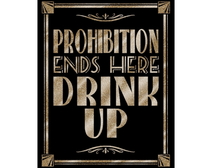 Prohibition Ends Here | PRINTABLE Sign, Wedding Bar Sign, DIY New Years Party Decorations, 1920's wedding decor, Bar Decorations, Black Gold