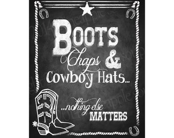 Western Poster Sign - Boots, Chaps and Cowboy Hats...Nothing else matters - PRINTABLE file  DIY chalkboard poster