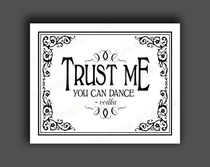 Trust Me, You Can Dance -Vodka - Printable sign - instant download digital file - Wedding bar sign - DIY - Black Tie Collection