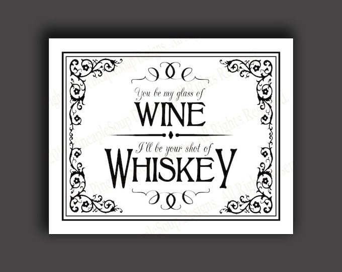 You be my Glass of Wine, I'll be your shot of whiskey - instant download PRINTABLE Wedding bar sign - DIY - Black Tie Collection