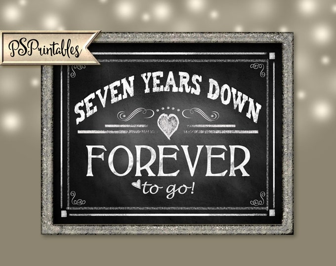"""Printable 7th Anniversary """"SEVEN years down FOREVER to go"""" - instant download digital file - DIY - Rustic Chalkboard Collection"""