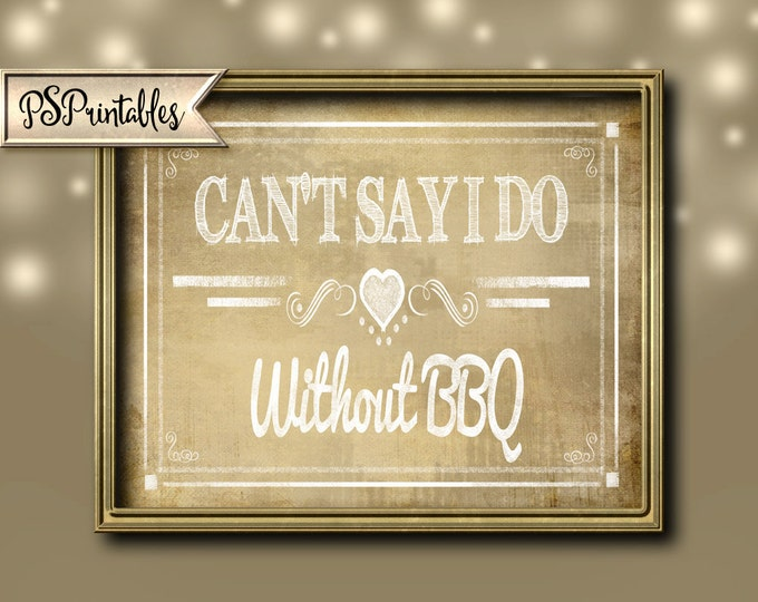 BBQ Wedding  Can't Say I Do without BBQ vintage collection - instant download digital file - Diy - Rustic BBQ Collection - Wedding Signage