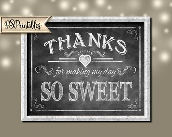 Thanks for Making MY Day So Sweet-Chalkboard design- INSTANTLY DOWNLOADABLE and Printable file-4 sizes