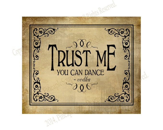 Trust Me, You Can Dance -Vodka - Printable sign - instant download digital file - Wedding bar sign - DIY - Vintage Black Tie Collection