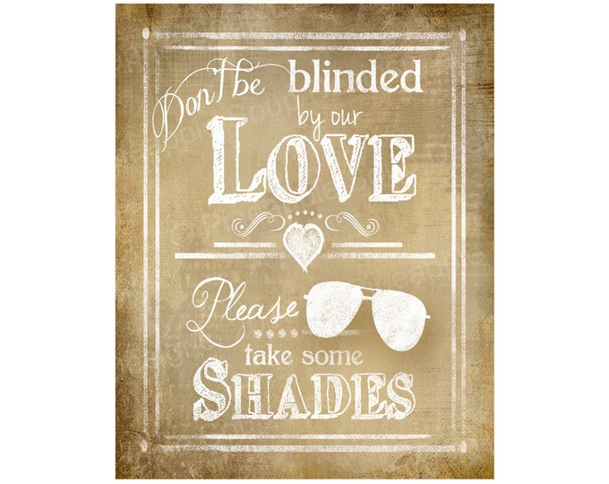 Don't be BLINDED by our LOVE, Please take some SHADES Wedding sign- Sunglass favor sign - Vintage Heart Collection