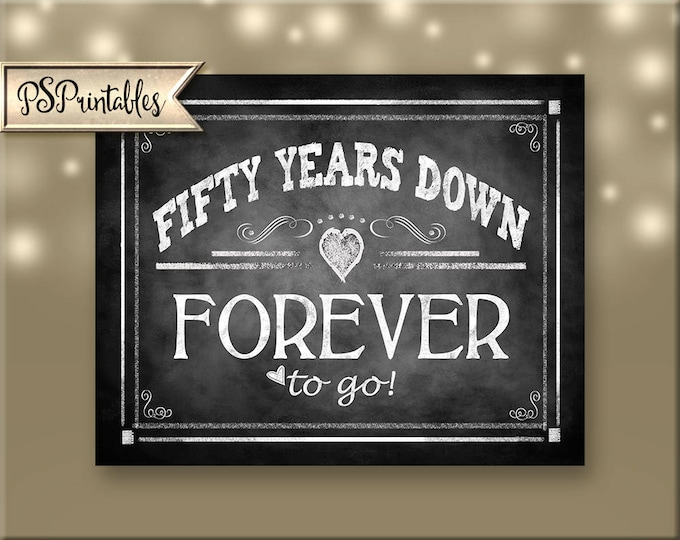 Printable 50th Anniversary, Fifty years down FOREVER to go 50th anniversary sign, DIY anniversary, gold anniversary, golden anniversary sign