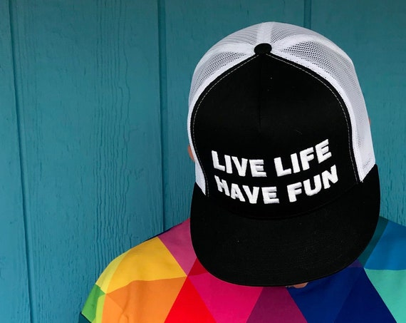 Live Life Have Fun Trucker Cap - Live Your Life Quotes - Caps with Slogans