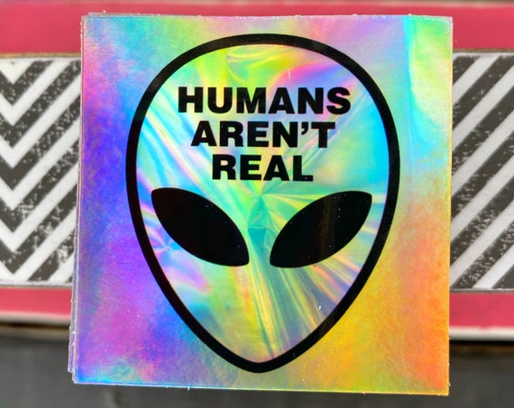 Special Edition: Super Galactic Alien Holographic Sticker - Glow Decal - Humans Aren't Real Sticker