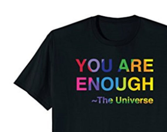 You are Enough Tshirt Rainbow Tees Universe Apparel Love Gifts