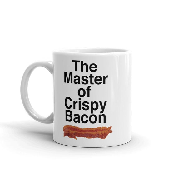 Funny Mug for Father's Day - The Master of Crispy Bacon Gift - Coffee Mug and Tea Cup - Two Sizes