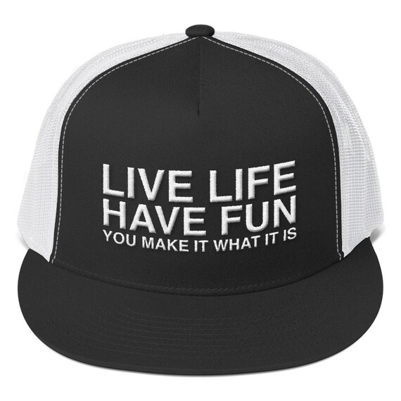 Trucker Cap Inspirational Cap Cool Gift Baseball Cap Live Life Have Fun You Make It What It Is Custom Cap Hat