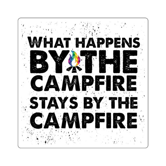 What Happens By the Campfires Stays by the Campfire Square Stickers