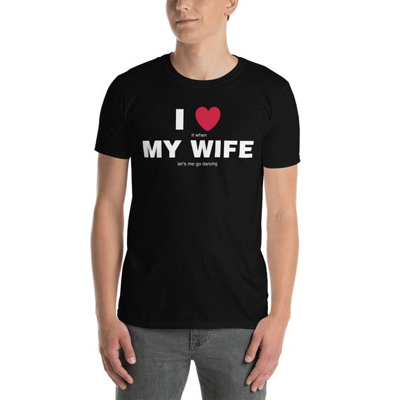 I Love My Wife Short-Sleeve Unisex T-Shirt - She Lets Me Go Dancing