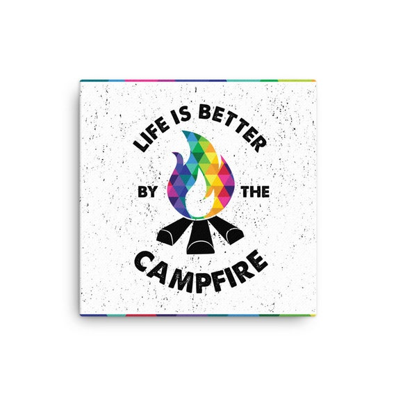 Life is Better By the Campfire Canvas