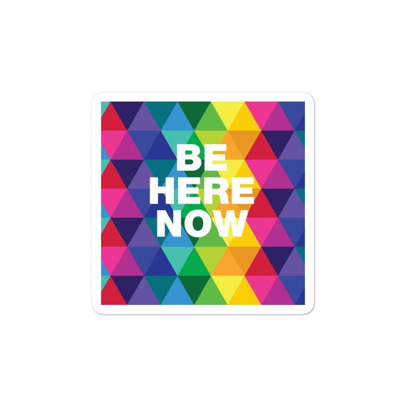 Be Here Now Bubble-free stickers