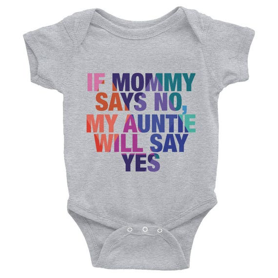 Infant Bodysuit If Mommy Says No, My Auntie Will Say Yes Colorful One-piece Cute Snapsuit Funny Gifts for Baby Shower Gifts